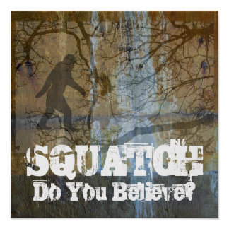 Squatch, usted cree posters