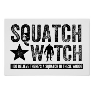 Squatch Watch - I believe Poster