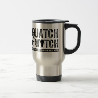Squatch Watch - I believe Travel Mug