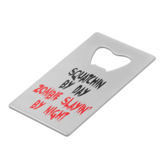Squatchin by Day by Day Slaying Zombies by Night Credit Card Bottle Opener