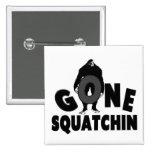 Squatchin ido - Bigfoot que llevan a cabo O Pins