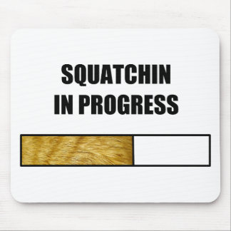 Squatchin in Progress Mouse Pad