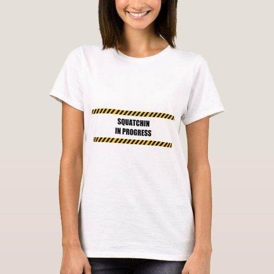 Squatchin in Progress T-Shirt