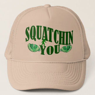 Squatchin you trucker hat