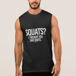 Squats - I thought you said shots -   - Gym Humor  Sleeveless Shirt