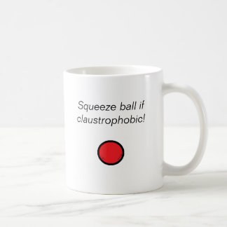 Squeeze ball if claustrophobic! coffee mug