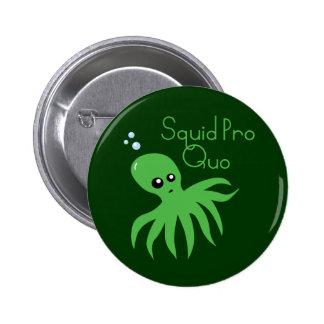 Squid Pro Quo Pinback Button