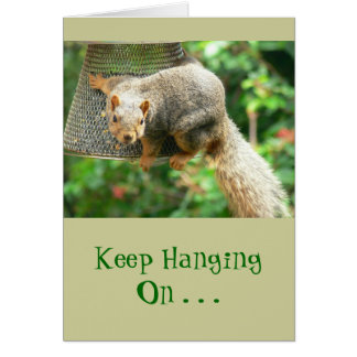 "Squirrel Clinging to Birdfeeder, ""Keep Hanging On. Card"