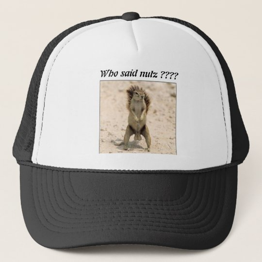 squirrel nuts 1 who said nutz trucker hat zazzle com