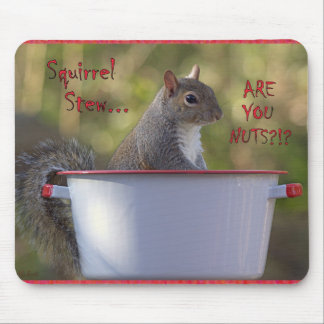 Squirrel Stew … ARE YOU NUTS?!? Mouse Pad