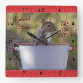 Squirrel Stew ... ARE YOU NUTS?!? Square Wall Clock