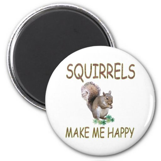 Squirrels Make Me Happy Fridge Magnet
