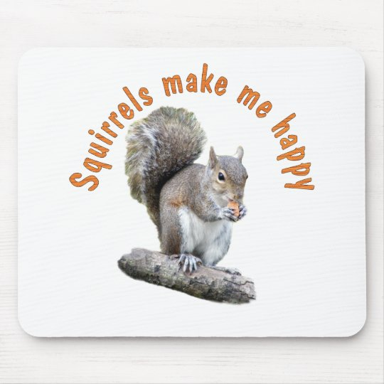 SQUIRRELS MAKE ME HAPPY MOUSE PAD