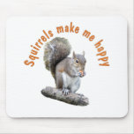 SQUIRRELS MAKE ME HAPPY MOUSE PADS