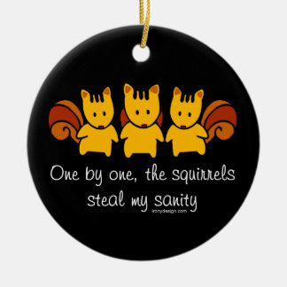 Squirrels steal my sanity ceramic ornament