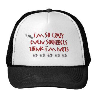 Squirrels Think I Am Crazy Trucker Hat