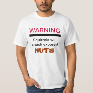 Squirrels Will Attack Exposed Nuts Shirt