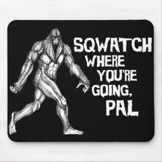 Sqwatch Where You're Going, Pal Mouse Pad