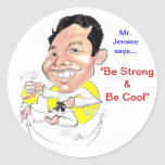 """Sr. Jerome dice que """"sea fuerte y que sea fresco """" Etiquetas Redondas"""