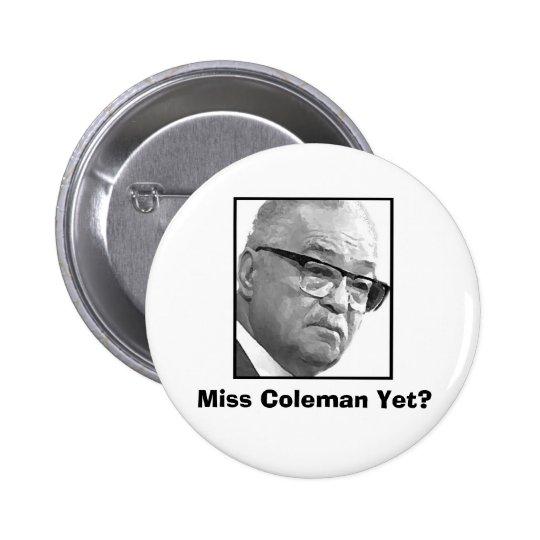 ¿Srta. Coleman Yet? Pin Redondo De 2 Pulgadas