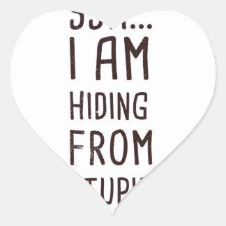 Sssh, I am hiding from stupid people Heart Sticker