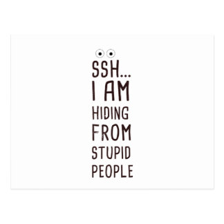 Sssh, I am hiding from stupid people Postcard