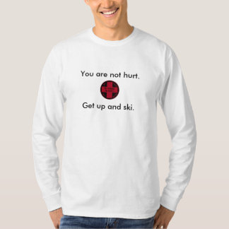 SSSP Logo - You are not hurt., Get up and ski. T Shirt