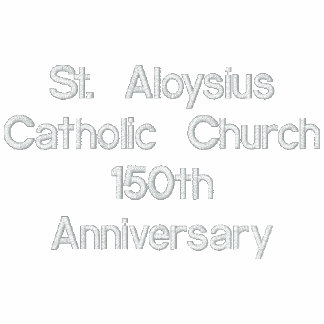 St. Aloysius 150th Anniversary  Embroidered Shirt