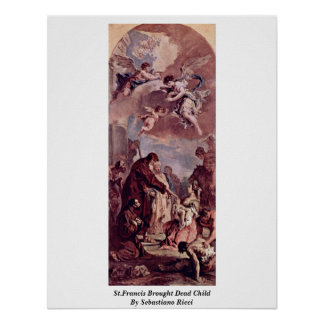 St.Francis Brought Dead Child By Sebastiano Ricci Poster