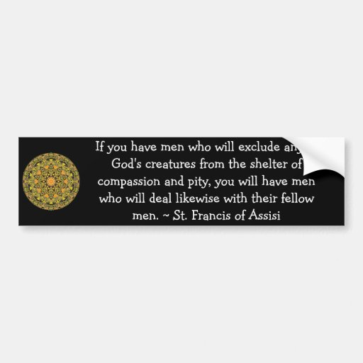 St. Francis of Assisi animal rights quote Bumper Sticker