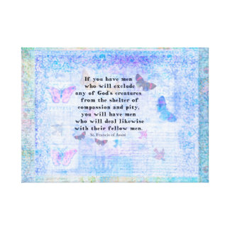 St. Francis of Assisi quotation about animals art Canvas Print
