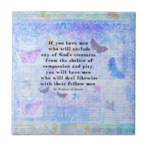St. Francis of Assisi quotation about animals Ceramic Tile