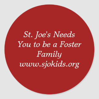 St. Joe's Needs You to be a Foster Familywww.sj... Classic Round Sticker