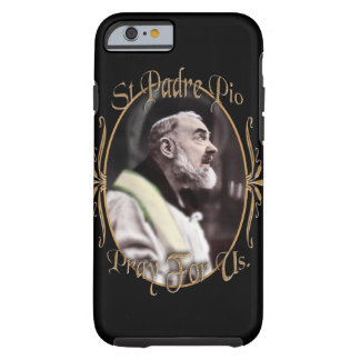 ST PADRE PIO  PRAY FOR US TOUGH iPhone 6 CASE