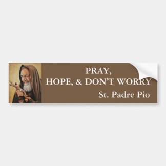 St. Padre Pio Pray Hope Don't Worry Bumper Sticker
