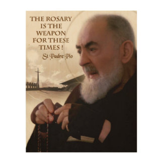 ST PADRE PIO THE ROSARY IS THE WEAPON WOOD PRINT