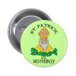 St. Patrick Is My Homeboy Button