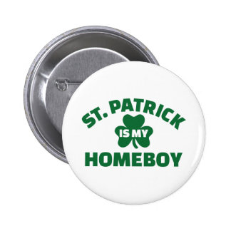St. Patrick is my homeboy Pinback Buttons