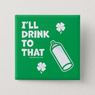 St. Patrick's Day | I'll Drink To That Pinback Button