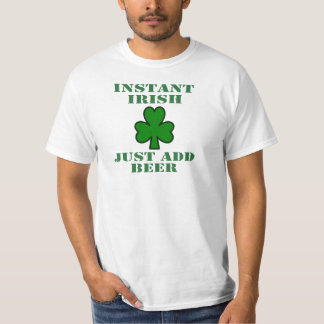 ST. PATRICK'S DAY ' INSTANT IRISH, JUST ADD BEER' SHIRT