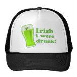 St Patrick's Day Irish I were Drunk glass Trucker Hat