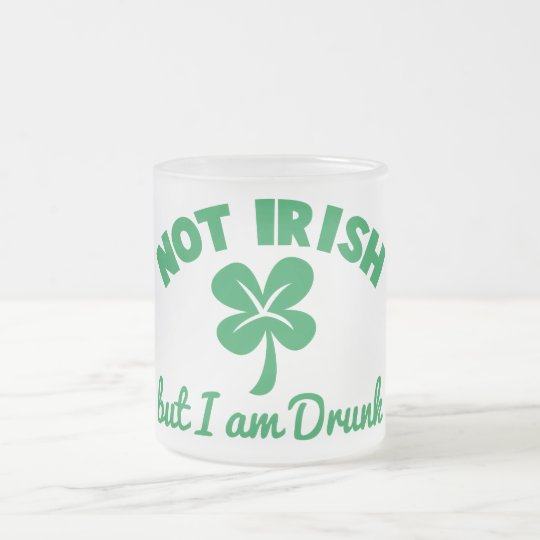 ST PATRICKS DAY NOT IRISH but I am drunk design Frosted Glass Coffee Mug