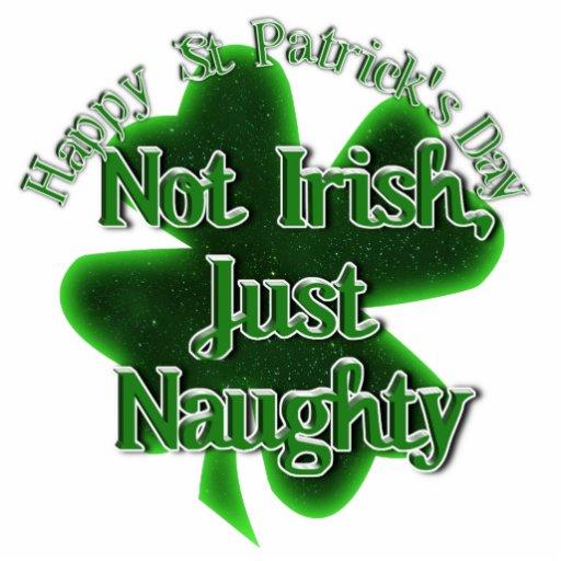 St Patrick's Day  - Not Irish, ,Just Naughty Photo Cutout