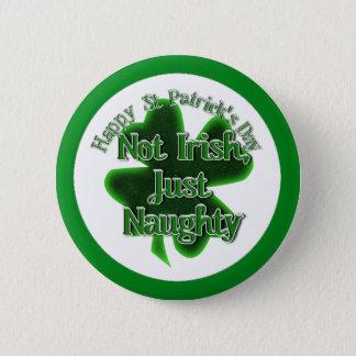 St. Patrick's Day - Not Irish, Just Naughty Pinback Button