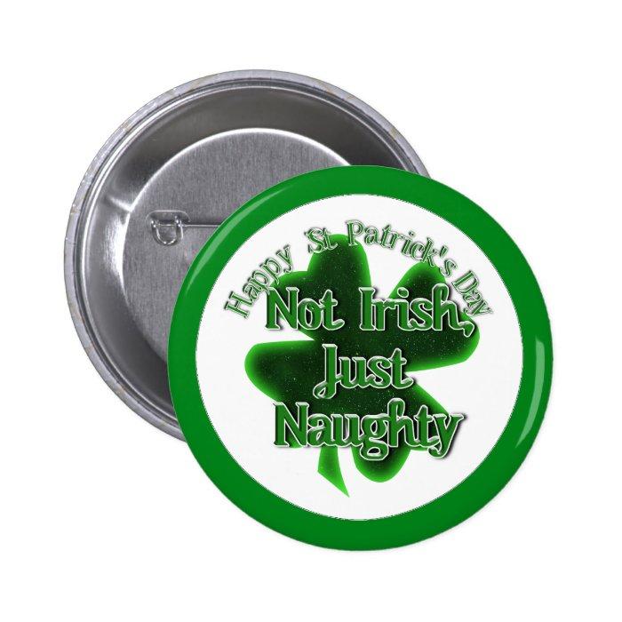 St Patrick's Day  - Not Irish, ,Just Naughty Pinback Button