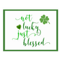 St. Patrick's Day Not lucky Just Blessed Postcard