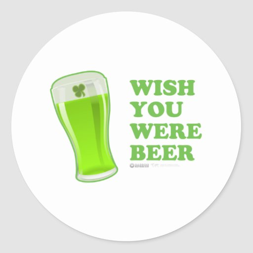 St Patrick's Day Wish you were Beer Classic Round Sticker