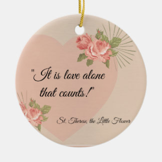 """St. Therese """"Love Alone that Counts"""" with Pink Ros Ceramic Ornament"""