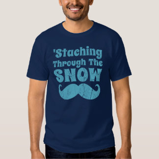 Staching Through The Snow Funny Mustache T Shirt