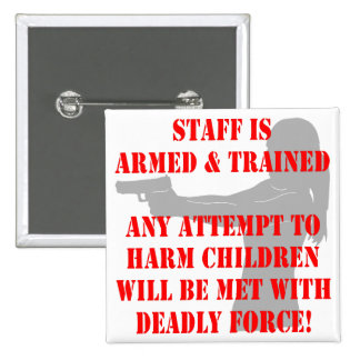 Staff Is Armed And Trained Attempt To Harm Kids Pin